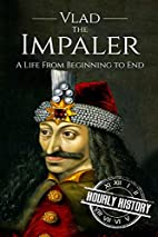 Vlad the Impaler: A Life From Beginning to…