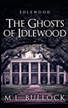 The Ghosts of Idlewood by M L Bullock