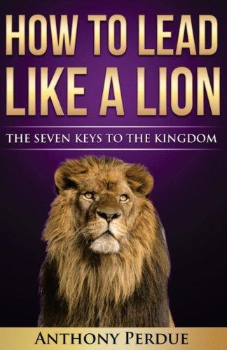 how-to-lead-like-a-lion-the-seven-keys-to-the-kingdom