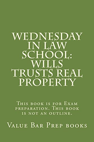 wednesday-in-law-school-wills-trusts-real-property-this-book-is-for-exam-preparation-this-book-is-not-an-outline