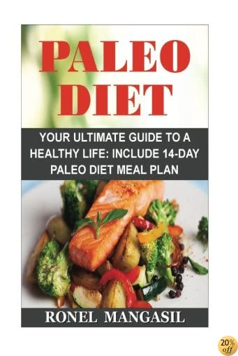 Paleo Diet: Your Ultimate Guide To A Healthy Life: Include 14-Day Paleo Diet Meal Plan (Paleo Diet For Beginners, Paleo Diet Meal Plan, Paleo Diet Recipes, Paleo Slow Cooker, Weight Loss).