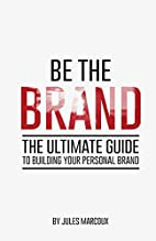 Be The Brand: The Ultimate Guide to Building…
