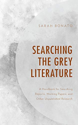 searching-the-grey-literature-a-handbook-for-searching-reports-working-papers-and-other-unpublished-research-medical-library-association-books-series