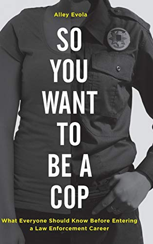 so-you-want-to-be-a-cop-what-everyone-should-know-before-entering-a-law-enforcement-career