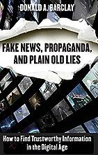 Fake News, Propaganda, and Plain Old Lies:…