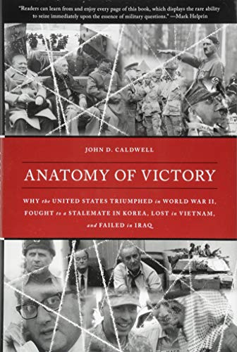 anatomy-of-victory-why-the-united-states-triumphed-in-world-war-ii-fought-to-a-stalemate-in-korea-lost-in-vietnam-and-failed-in-iraq