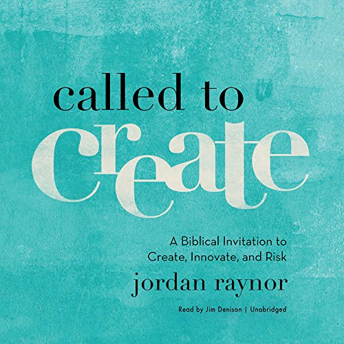 called-to-create-a-biblical-invitation-to-create-innovate-and-risk