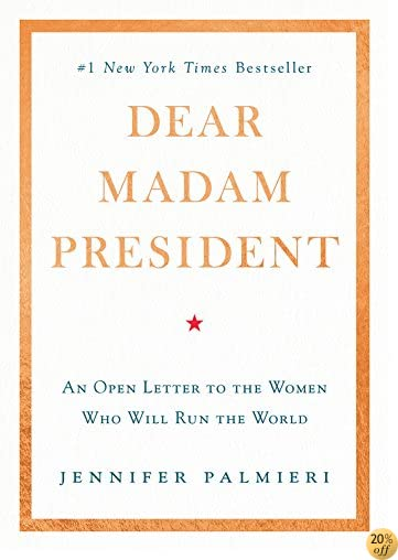 TDear Madam President: An Open Letter to the Women Who Will Run the World