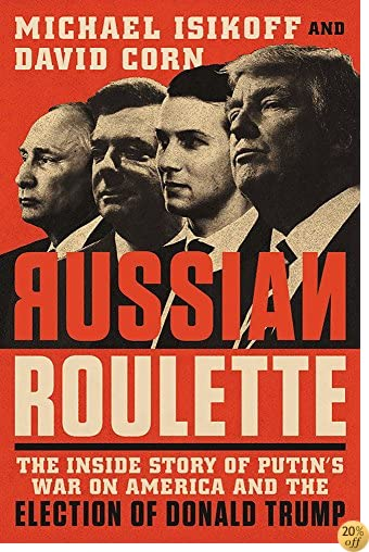 TRussian Roulette: The Inside Story of Putin's War on America and the Election of Donald Trump