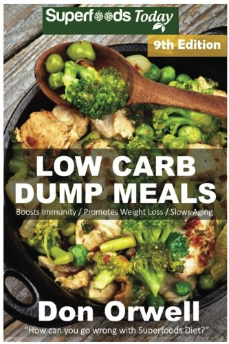 low-carb-dump-meals-over-155-low-carb-slow-cooker-meals-dump-dinners-recipes-quick-easy-cooking-recipes-antioxidants-phytochemicals-soups-weight-loss-transformation-book-volume-100