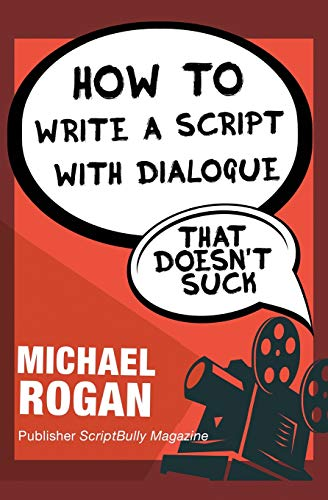 how-to-write-a-script-with-dialogue-that-doesnt-suck-vol3-of-the-scriptbully-screenwriting-collection