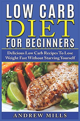 low-carb-diet-for-beginners-delicious-low-carb-recipes-to-lose-weight-fast-without-starving-yourself-volume-1