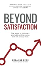Beyond Satisfaction by Breanne Dyck