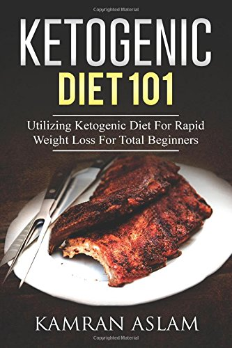 ketogenic-diet-101-utilizing-ketogenic-diet-for-rapid-weight-loss-for-total-beginners-complete-guide-on-how-total-dummies-can-lose-up-to-30-pound-a-month-with-ketogenic-diet