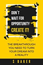Don't Wait For Opportunity Create it by…