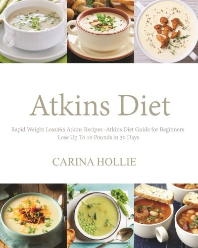 atkins-diet-rapid-weight-loss365-atkins-recipes-atkins-diet-guide-for-beginners-lose-up-to-10-pounds-in-30-days-atkins-diet-books-atkins-diet-rapid-weight-loss-low-carb-weight-loss