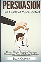 Persuasion: Full Guide of Mind Control…