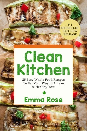 clean-kitchen-25-easy-whole-food-recipes-to-eat-your-way-to-a-lean-healthy-you