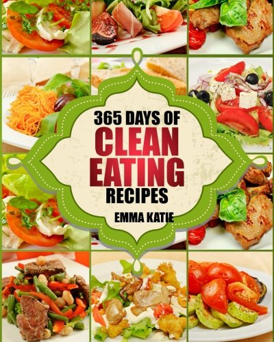 clean-eating-365-days-of-clean-eating-recipes-clean-eating-clean-eating-cookbook-clean-eating-recipes-clean-eating-diet-healthy-recipes-for-living-wellness-and-weigh-loss-eat-clean-diet-book