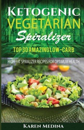 ketogenic-vegetarian-spiralizer-top-30-amazing-low-carb-high-fat-spiralizer-for-optimum-health-spiralizer-spiralizer-cookbook-spiralizer-recipes-spiralizer-recipe-book