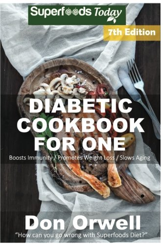 diabetic-cookbook-for-one-over-250-diabetes-type-2-quick-easy-gluten-free-low-cholesterol-whole-foods-recipes-full-of-antioxidants-phytochemicals-natural-weight-loss-transformation-volume-100