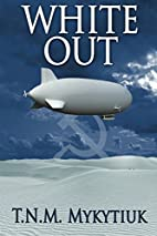 White Out by T.N.M. Mykytiuk
