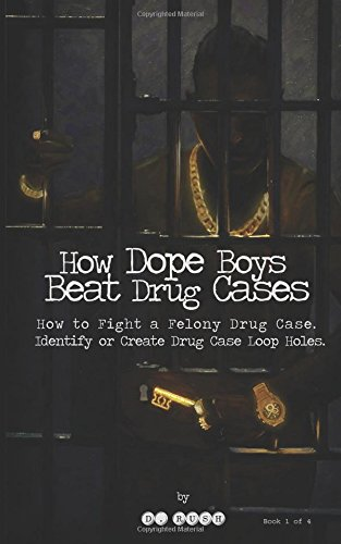how-dope-boys-beat-drug-cases-how-to-fight-a-felony-drug-case-identify-or-create-drug-case-loop-holes-volume-1