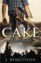 Cake: A Love Story by J. Bengtsson