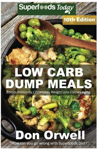 low-carb-dump-meals-over-165-low-carb-slow-cooker-meals-dump-dinners-recipes-quick-easy-cooking-recipes-antioxidants-phytochemicals-soups-weight-loss-transformation-book-volume-100