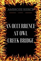 An Occurrence at Owl Creek Bridge: By…
