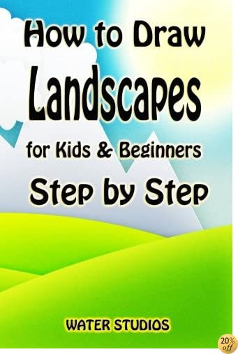 How to Draw Landscapes for Kids & Beginners Step by Step: How to Draw Nature for Kids, Beaches, Mountains & Many More (Landscapes Drawing Book) (Volume 1)