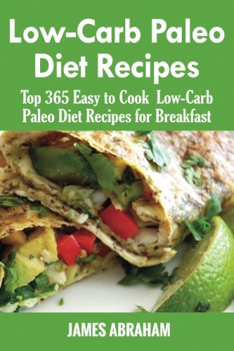 low-carb-paleo-diet-recipes-top-365-easy-to-cook-low-carb-paleo-recipes-for-breakfast-volume-1