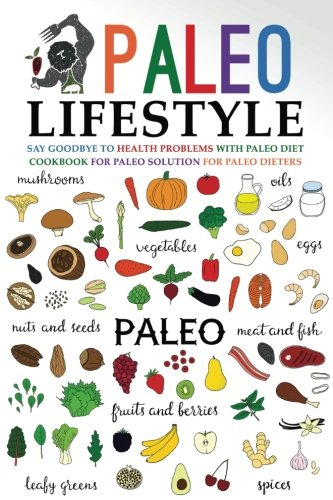paleo-lifestyle-say-goodbye-to-health-problems-with-paleo-diet-cookbook-for-paleo-solution-for-paleo-dieters