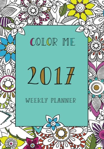 color-me-weekly-planner-2017-coloring-planner-monthly-planner-weekly-planner-2017-planner-2017-agenda-stress-relief-adult-coloring