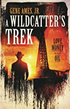A Wildcatter's Trek: Love, Money and Oil by…