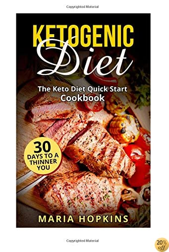 TKetogenic Diet: The Keto Diet Quick Start Cookbook: 30 Days to a Thinner You! (Fat Burning Recipes - Ketogenic Diet For Weight Loss - Anti Inflammatory Diet)