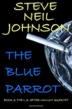 The Blue Parrot: Book 3: The L.A. AFTER…