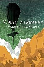 Viral Airwaves by Claudie Arseneault