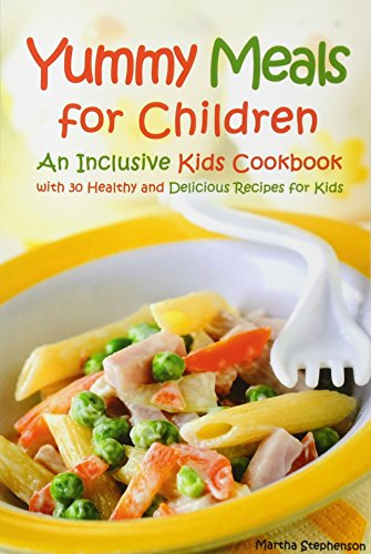 yummy-meals-for-children-an-inclusive-kids-cookbook-with-30-healthy-and-delicious-recipes-for-kids