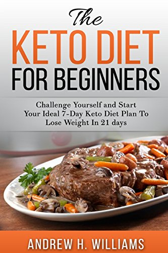 keto-diet-for-beginners-challenge-yourself-and-start-your-ideal-7-day-keto-diet-plan-to-lose-weight-in-21-days