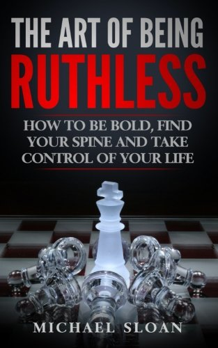 the-art-of-being-ruthless-how-to-be-bold-find-your-spine-and-take-control-of-your-life