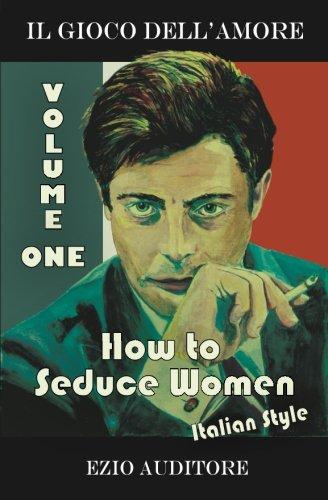 how-to-seduce-women-italian-style-il-gioco-dellamore-volume-1