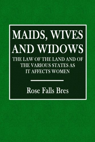 maids-wives-and-widows-the-law-of-the-land-and-of-the-various-states-as-it-affects-women