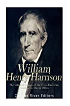 William Henry Harrison: The Life and Legacy…