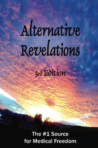 alternative-revelationsthird-edition-the-1-source-for-medical-freedom