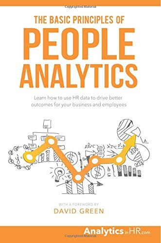 the-basic-principles-of-people-analytics-learn-how-to-use-hr-data-to-drive-better-outcomes-for-your-business-and-employees