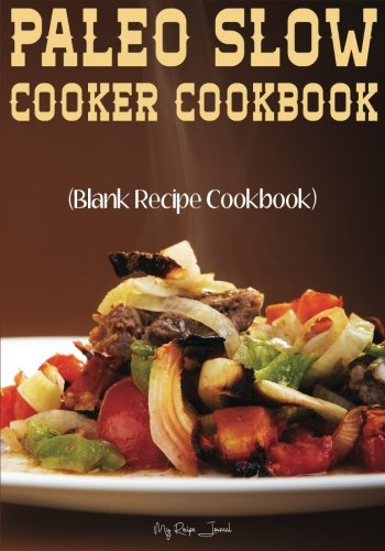 paleo-slow-cooker-cookbook-blank-recipe-cookbook-7-x-10-100-blank-recipe-pages