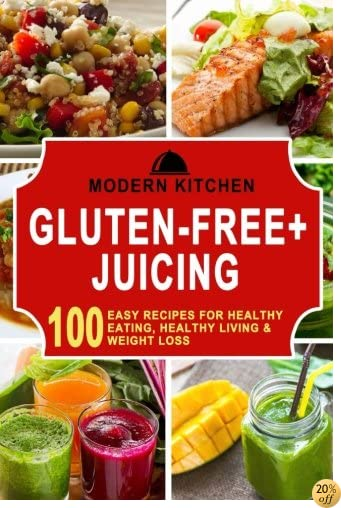 Gluten-Free + Juicing: Box Set - 100 Easy Recipes for: Healthy Eating, Healthy Living, & Weight Loss