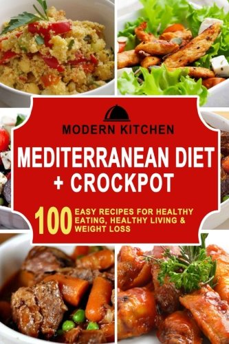 mediterranean-diet-crockpot-100-easy-recipes-for-healthy-eating-healthy-living-weight-loss
