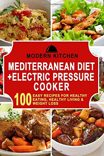 mediterranean-diet-electric-pressure-cooker-100-easy-recipes-for-healthy-eating-healthy-living-weight-loss